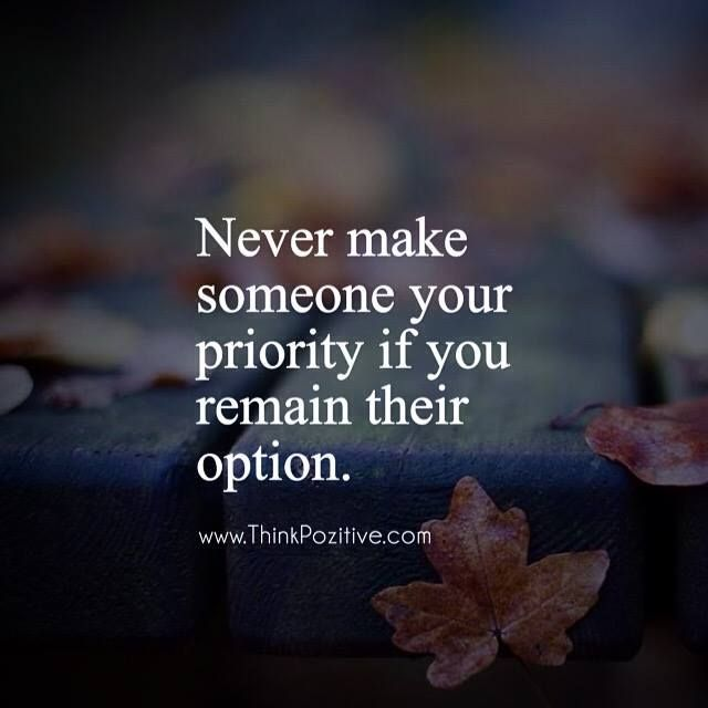 Positive Quotes : Never Make Someone Your Priority.. | Best ...