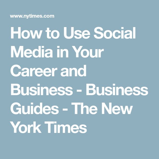 How to Use Social Media in Your Career and Business - Business Guides - The New York Times