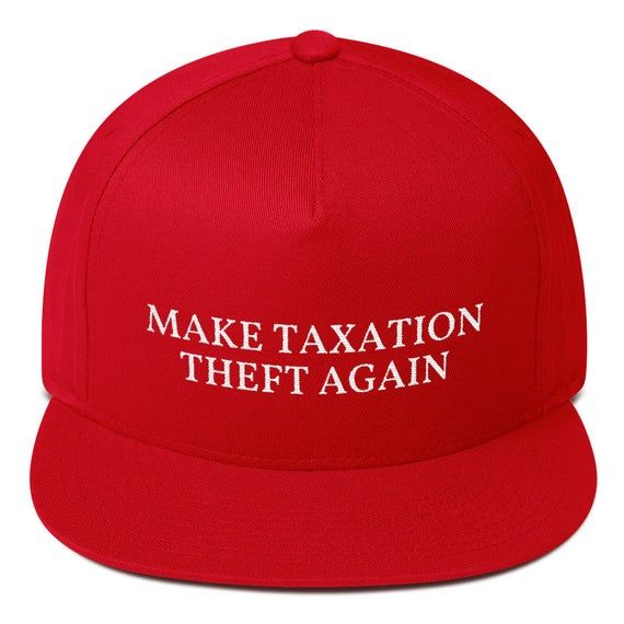 Make Taxation Theft Again Hat Funny Libertarian Conservative Gift Patriot Dad Gift Father's Day Flat