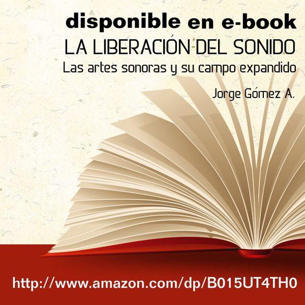 e-book: La Liberación del Sonido, las artes sonoras y su campo expandido.