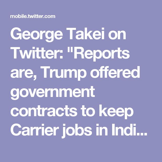 "George Takei on Twitter: ""Reports are, Trump offered government contracts to keep Carrier jobs in Indiana. Our pig of a president is now offering pork in barrels."""
