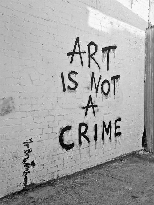 """""""Art is NOT a Crime!"""" • what governments should learn! • after all, we pay them taxes for peace and creative (artsy) solutions, not bloody wars not the art of deception • via @raymitheminx on anti-fb ello social network ; )     what governments should learn!  after all, we pay them taxes for peace and creative (artsy) solutions, not bloody wars not the art of decept..."""