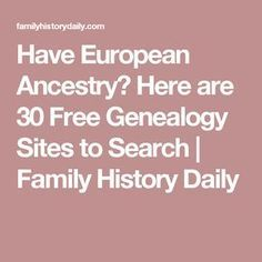 Have European Ancestry? Here are 30 Free Genealogy Sites to Search | Family History Daily
