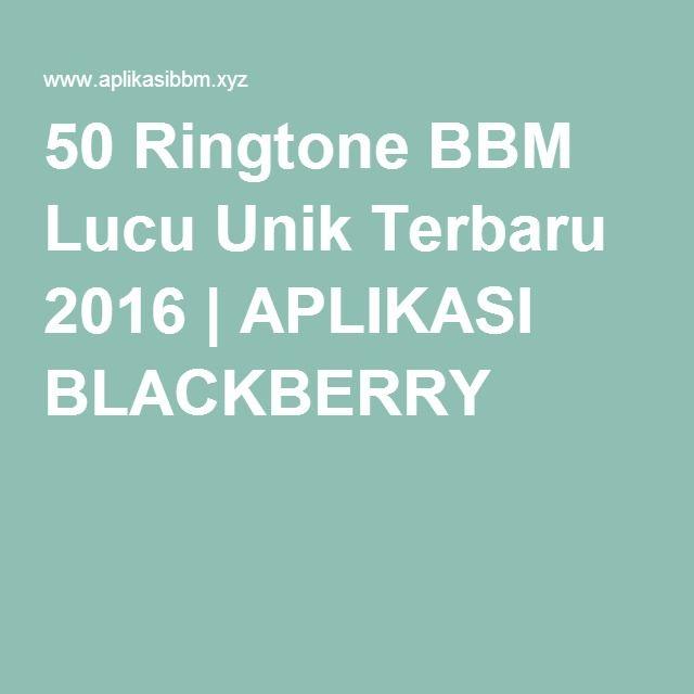 50 Ringtone BBM Lucu Unik Terbaru 2016 | APLIKASI BLACKBERRY