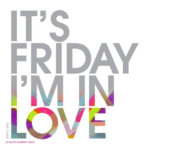 It's Friday I'm in love- the cure
