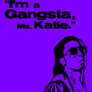 I'm a Gangsta, Ms. Katie Shirt: Inspired by the epic Katie Couric interview. If you don't get it, you haven't seen it. If you haven't seen it, ask someone who knows about cool things. #AATC