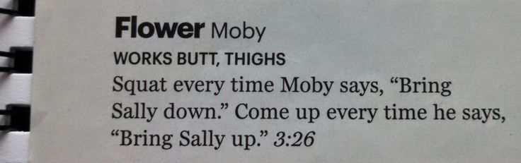 Flowers by Moby! Awesome song to do squats to. Do this every day for 2 weeks for dramatic thigh reduction and tighter ass muscles