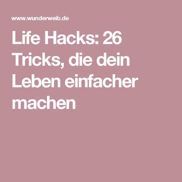 Life Hacks: 26 Tricks, die dein Leben einfacher machen