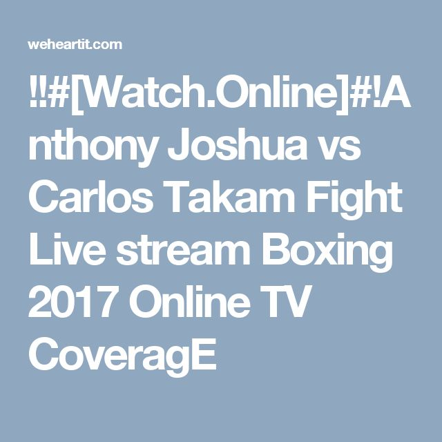 !!#[Watch.Online]#!Anthony Joshua vs Carlos Takam Fight Live stream Boxing 2017 Online TV CoveragE