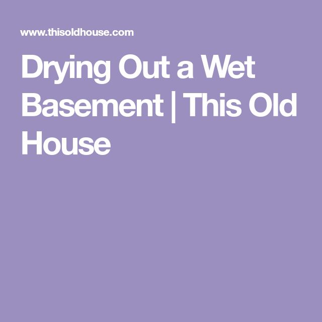 Drying Out a Wet Basement | This Old House