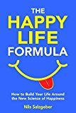 The Happy Life Formula: How to Build Your Life Around the New Science of Happiness by Nils Salzgeber (Author) #Kindle US #NewRelease #SelfHelp #eBook #ad