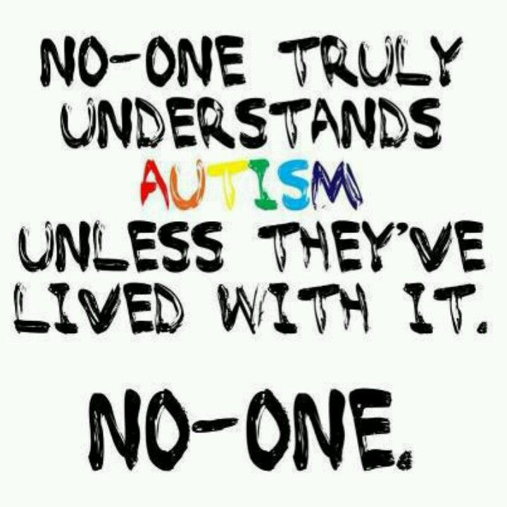 No one truly understands Autism unless they've lived with it or has it!!.