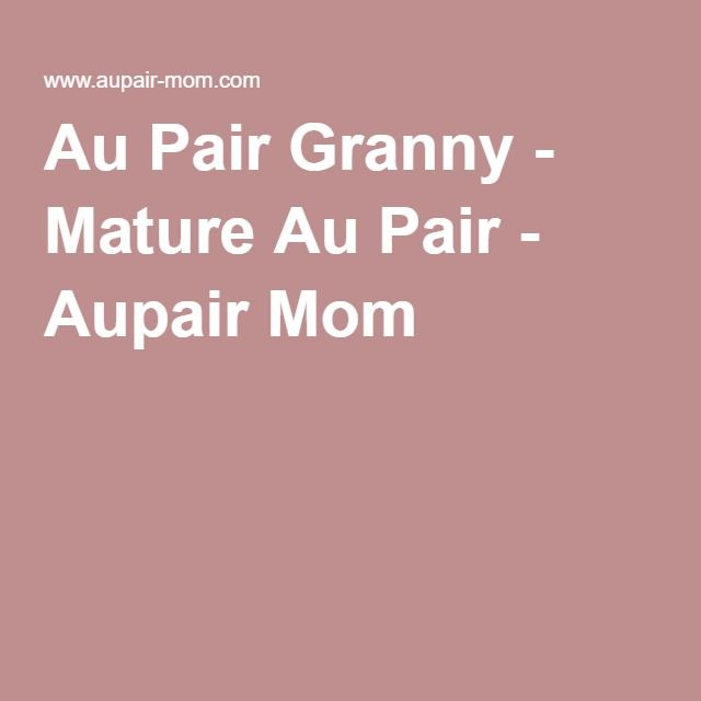 Au Pair Granny - Mature Au Pair - Aupair Mom