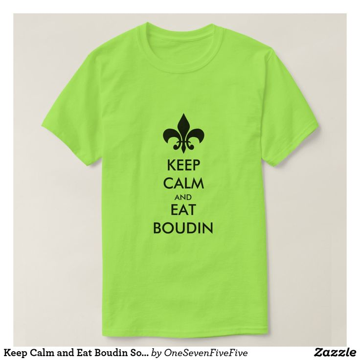 """Keep Calm and Eat Boudin South Louisiana Tee Shirt If you like boudin and have a sense of humor, you'll love this shirt! Text on shirt reads """"Keep Calm and Eat Boudin"""" and is accompanied by a fleur-de-lis. A great gift for any Louisiana native or Cajun, or anyone who just loves boudin! Shirt is available in many colors and other styles as well!"""