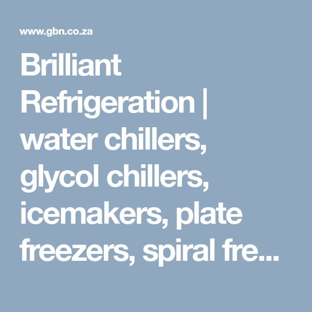 Brilliant Refrigeration | water chillers, glycol chillers, icemakers, plate freezers, spiral freezers, tunnel freezers, air un