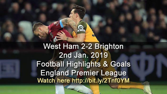 West Ham 2 2 Brighton 2nd Jan 2019 Football Highlights And Goals England Premier League Sports Gtk Forums Football Highlight Premier League Goals