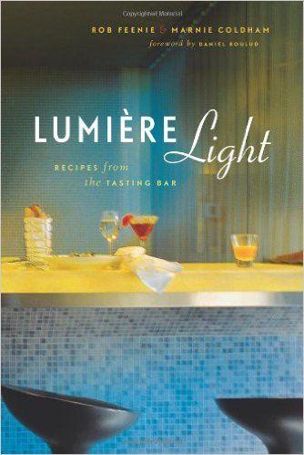 Lumiere Light: Recipes from the Tasting Bar: Rob Feenie, Marnie Coldham, Chris Stearns, Daniel Boulud: 9781550549737: Books - Amazon.ca