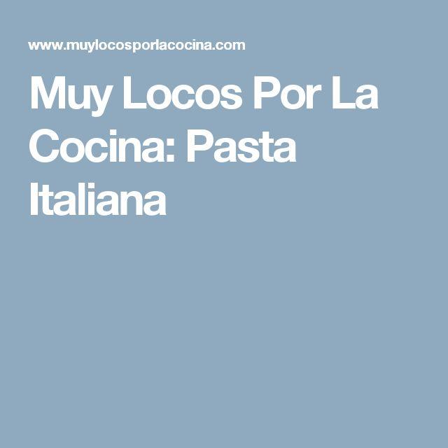 Muy Locos Por La Cocina: Pasta Italiana