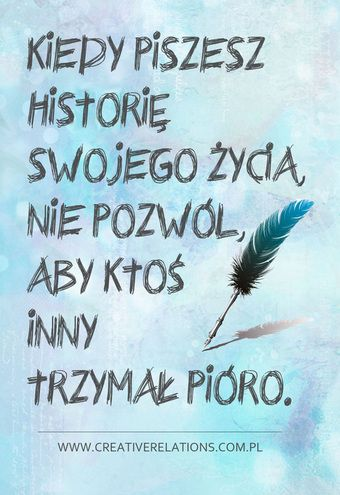 Kiedy piszesz historię swojego życia, nie pozwól, aby ktoś inny trzymał pióro. #wizerunek
