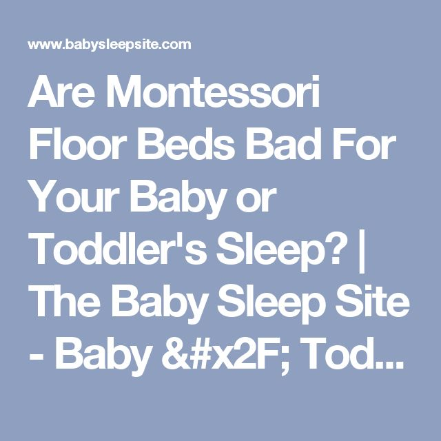 Are Montessori Floor Beds Bad For Your Baby or Toddler's Sleep? | The Baby Sleep Site - Baby / Toddler Sleep Consultants