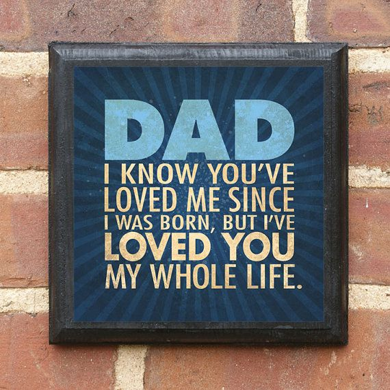 """Gift for Dad """"Dad I know you've loved me since I was born, but I've loved you my whole life"""" Vintage Style Quote by Pam Brown Plaque / Sign"""