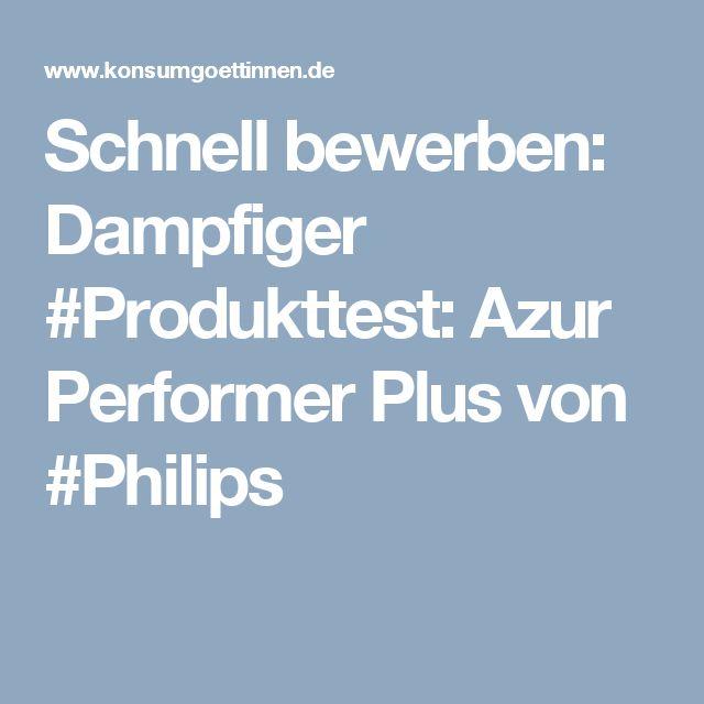 Schnell bewerben: Dampfiger #Produkttest: Azur Performer Plus von #Philips
