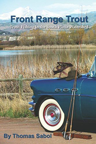 Front Range Trout: Trout Fishing in the South Platte Watershed (Intelligent Flyfisher)