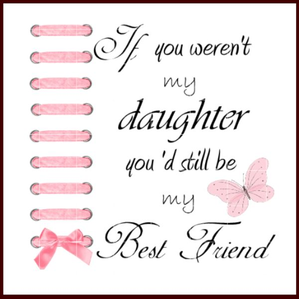 My Best Friend Is My Daughter Quotes: 195 Best Images About TO MY BEAUTIFUL DAUGHTER MY BLESSING