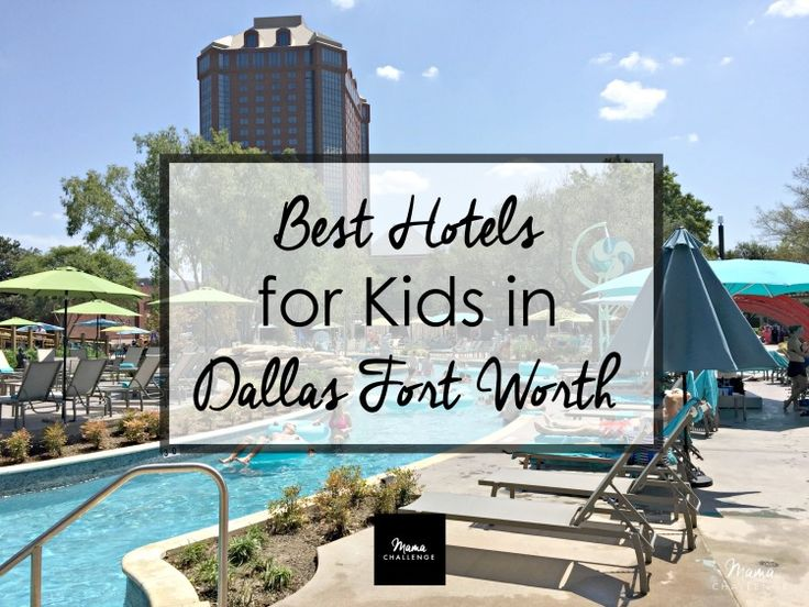 Best Hotels For Kids In Dallas Fort Worth Ideas Where To Stay Dfw