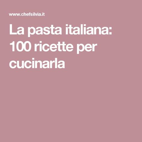 La pasta italiana: 100 ricette per cucinarla