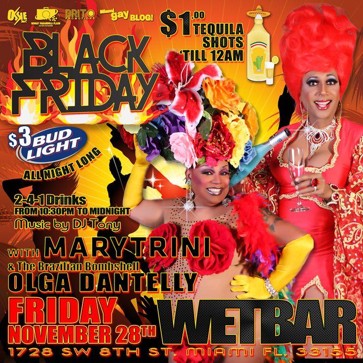 BLACK Friday at WETBAR!!! Este Viernes ven a Wetbar y celebra con nosotros el inicio de la temporada de FIESTAS con Marytrini y Nuestra Invitada de la Semana OLGA Dantelly!!! y como no pueden faltar un monton de Especiales!!! $1 TEQUILA Shots!!! y 2 por 1 en las Bebidas de la casa hasta las 12 de la noche!!! $3 BUDLIGHTS all night long!!! y lo Que no cambia... Nosotros Un equipo completo para servirles y entretenerles como siempre en el lugar mas Caliente de la Noche Gay de Miami!!!