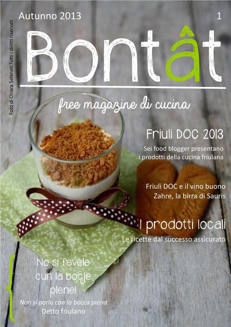 Bontât, free magazine di cucina. Autunno 2013  Bontât, free magazine di cucina tutto made in Friuli. #bontatmagazine  http://bontatmagazine.blogspot.it/