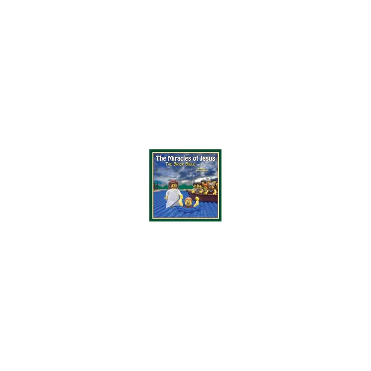 Miracles of Jesus : The Brick Bible for Kids (Hardcover) (Brendan Powell Smith)