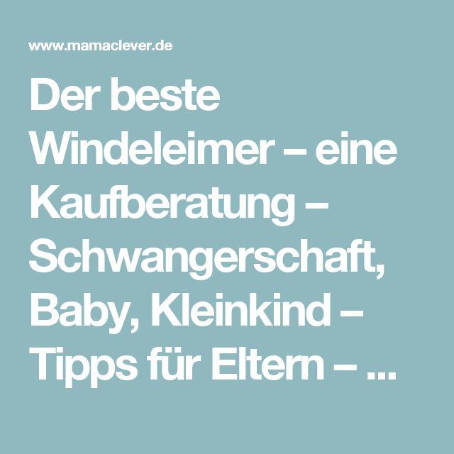 Der beste Windeleimer – eine Kaufberatung – Schwangerschaft, Baby, Kleinkind – Tipps für Eltern – Mamaclever.de