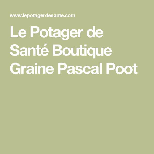 Le Potager de Santé Boutique Graine Pascal Poot