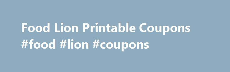 "Food Lion Printable Coupons #food #lion #coupons http://coupons.remmont.com/food-lion-printable-coupons-food-lion-coupons/  #food lion coupons # **All Food Lion Coupons are now updated on their own page click above the header ""Food Lion Coupons"" or here .*** $1/5 Del Monte Tomatoes exp 02/01/09 Buy 1 7Up or Canada Dry 2 Liter, Get (2) 2 Liters FREE $2 on Mrs. or Mr. T's Bloody Mary Mix or Roses Infusions or Mojito $1 off any On the Go Bistro ItemPrint from FL or Print PDF exp 1/13/09 $1 off…"