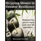 Stepping Stones to Greater Resilience: Empowering you to create your own life experience ... (Kindle Edition)By Marquita Herald
