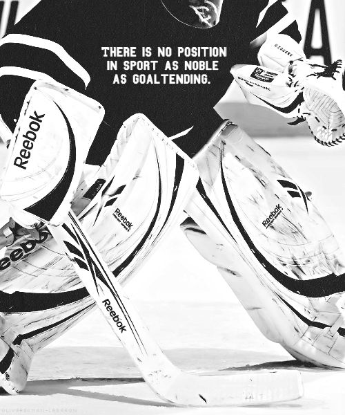 there is no position in sport as noble as goaltending. AMEN!