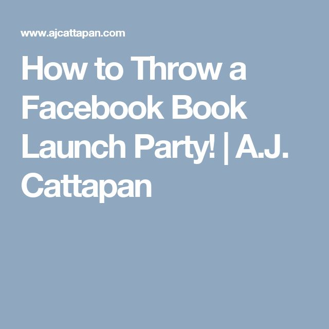 How to Throw a Facebook Book Launch Party!   A.J. Cattapan