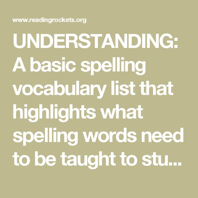 UNDERSTANDING: A basic spelling vocabulary list that highlights what spelling words need to be taught to students by grade level. The list includes 850 words that children use in 80% in their writing and need to know how to spell.