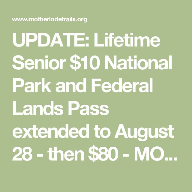 UPDATE: Lifetime Senior $10 National Park and Federal Lands Pass extended to August 28 - then $80 - MOTHER LODE TRAILS