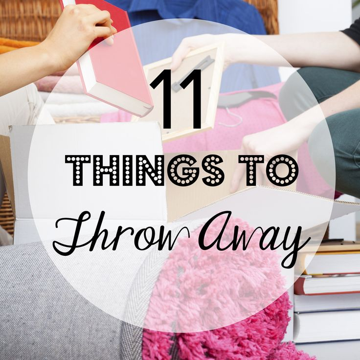 11 Things You Need to Throw Away (or donate, recycle, etc.)