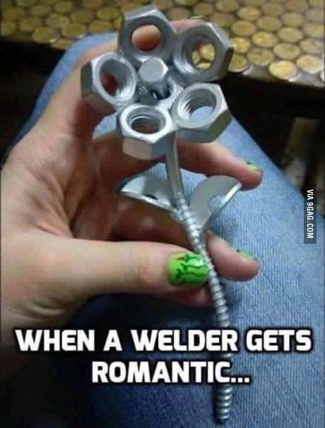 When a welder gets romantic