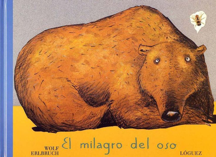 """Wolf Erlbruch. """"El milagro del oso"""". Editorial Lóguez (4 a 7 años). Está en la biblioteca de Cocentaina."""