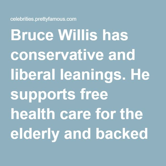 Bruce Willis has conservative and liberal leanings. He supports free health care for the elderly and backed Democratic candidate Michael Dukakis in the 1988 presidential election. He supports the right to bear arms, however, and has supported every Republican candidate in presidential elections since.