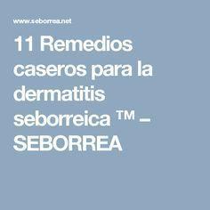 11 Remedios caseros para la dermatitis seborreica ™ – SEBORREA