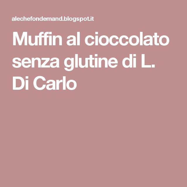 Muffin al cioccolato senza glutine di L. Di Carlo