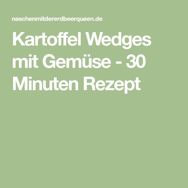 Kartoffel Wedges mit Gemüse - 30 Minuten Rezept