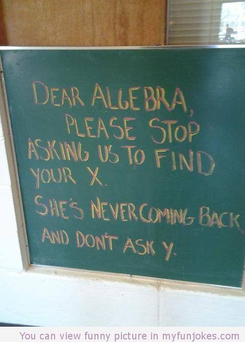 Dear algebra — really funny jokes  in http://www.myfunjokes.com/funny-sms/dear-algebra-really-funny-jokes/