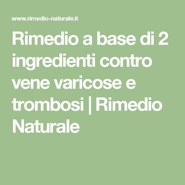 Rimedio a base di 2 ingredienti contro vene varicose e trombosi | Rimedio Naturale